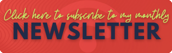 Click here to subscribe to my monthly newsletter